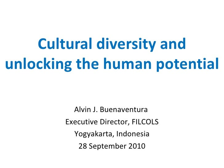 Cultural diversity andunlocking the human potential          Alvin J. Buenaventura        Executive Director, FILCOLS     ...