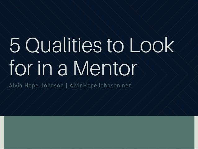 5 Qualities to Look for in a Mentor Alvin Hope Johnson | AlvinHopeJohnson.net