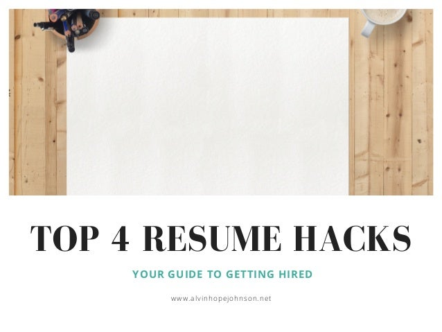 TOP 4 RESUME HACKS YOUR GUIDE TO GETTING HIRED www.alvinhopejohnson.net