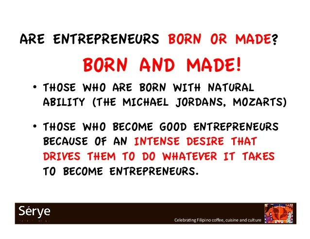entrepreneurs are born and made Kurt beyer, lecturer, haas school of business discusses whether entrepreneurs are born or made.