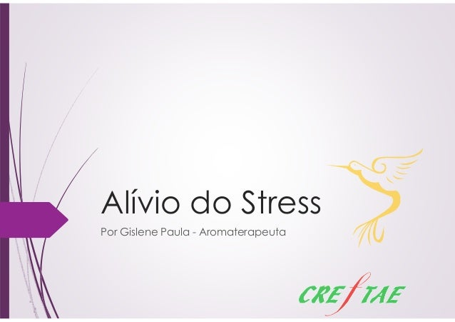 Alívio do Stress  Por Gislene Paula - Aromaterapeuta