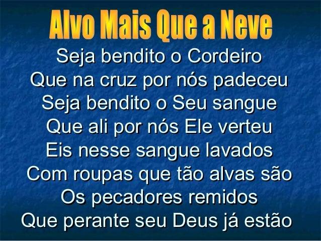 Seja bendito o CordeiroSeja bendito o CordeiroQue na cruz por nós padeceuQue na cruz por nós padeceuSeja bendito o Seu san...