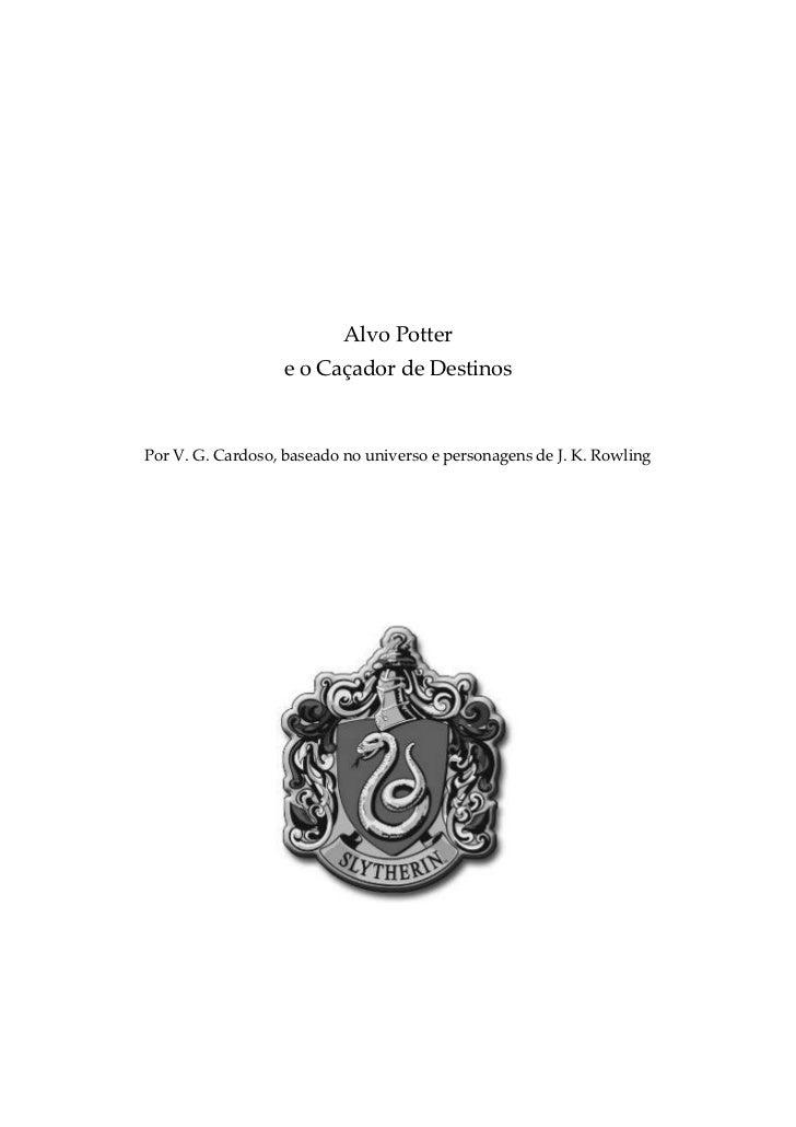 Alvo Potter                  e o Caçador de DestinosPor V. G. Cardoso, baseado no universo e personagens de J. K. Rowling