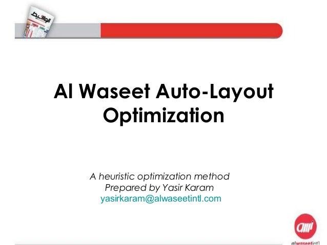Al Waseet Auto-Layout  Optimization  A heuristic optimization method  Prepared by Yasir Karam  yasirkaram@alwaseetintl.com