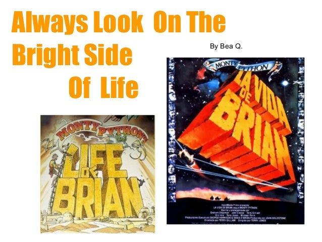 Always Look On The Bright Side Of Life  By Bea Q.