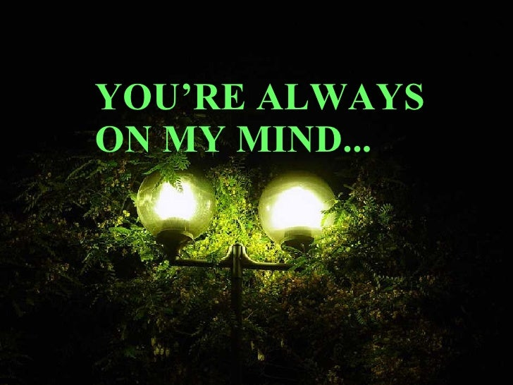 YOU'RE ALWAYS ON MY MIND...