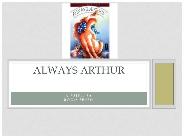 ALWAYS ARTHUR    A RETELL BY    ROOM SEVEN