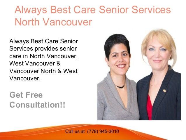 Call us at (778) 945-3010 Always Best Care Senior Services North Vancouver Always Best Care Senior Services provides senio...