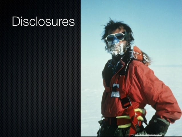 Disclosures  courtesy http://www.ranulphfiennes.co.uk