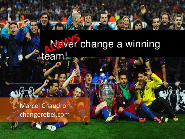 Never change a winning      team!Marcel Chaudronchangerebel.com