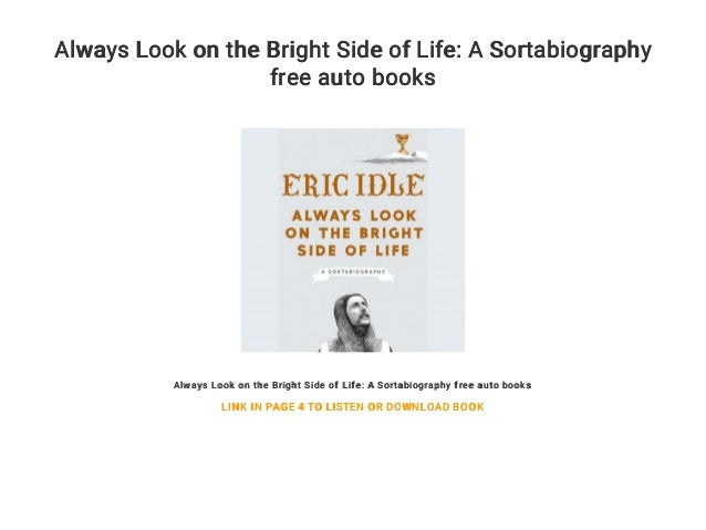 Always Look on the Bright Side of Life A Sortabiography