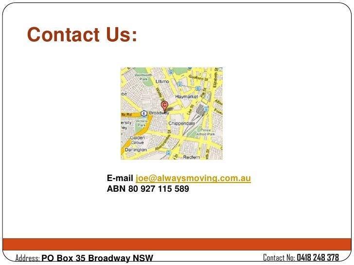 Contact Us:                    E-mail joe@alwaysmoving.com.au                    ABN 80 927 115 589Address: PO Box 35 Broa...