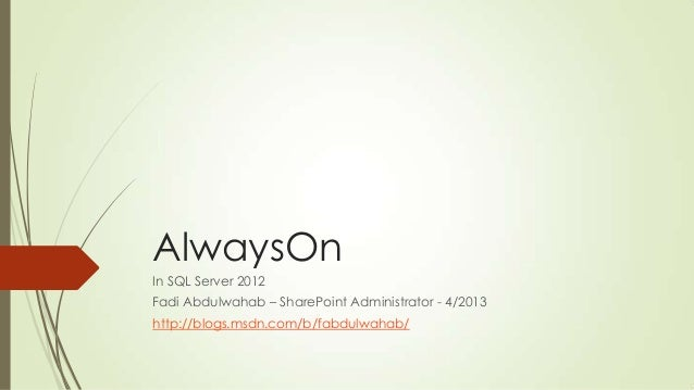 AlwaysOnIn SQL Server 2012Fadi Abdulwahab – SharePoint Administrator - 4/2013http://blogs.msdn.com/b/fabdulwahab/
