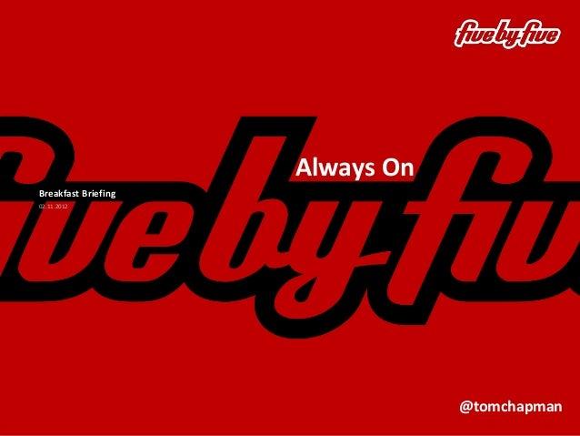 Always On 02.11.2012 Breakfast Briefing @tomchapman