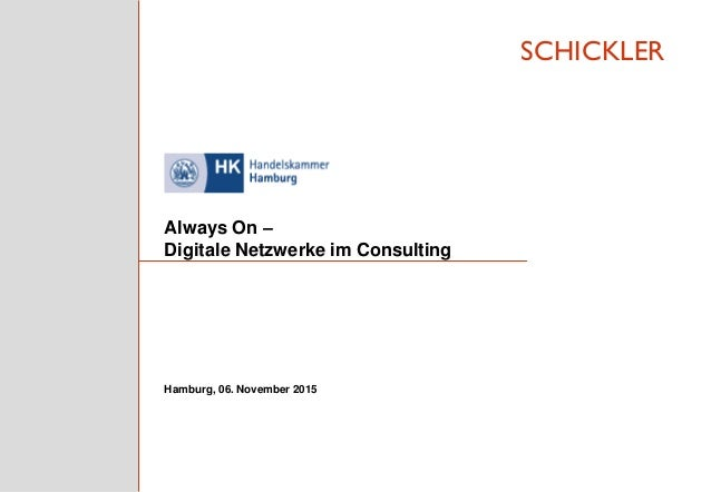 SCHICKLER Always On – Digitale Netzwerke im Consulting Hamburg, 06. November 2015