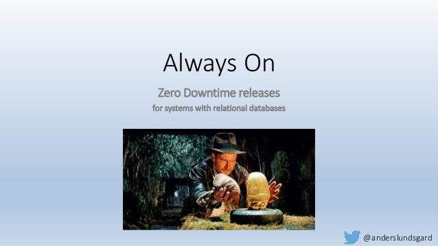 Always On Zero Downtime releases for systems with relational databases @anderslundsgard