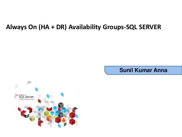 Sunil Kumar Anna Always On (HA + DR) Availability Groups-SQL SERVER