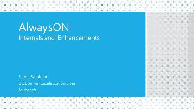 AlwaysON Internalsand Enhancements Sumit Sarabhai SQL Server Escalation Services Microsoft