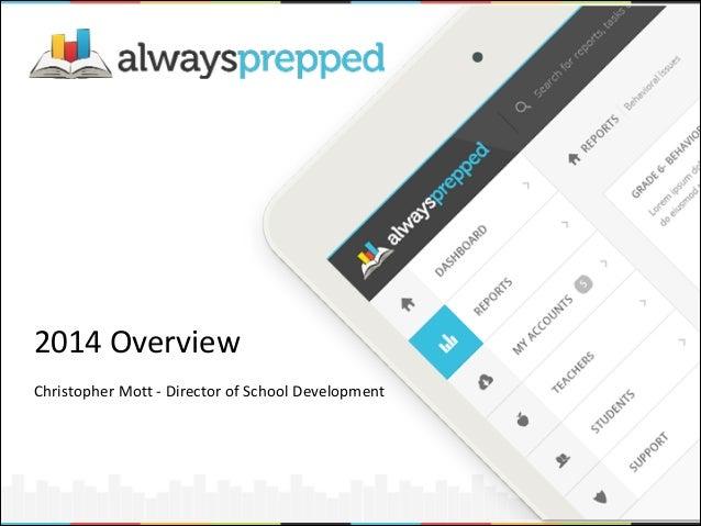 2014  Overview   !  Christopher  Mott  -‐  Director  of  School  Development    !  1