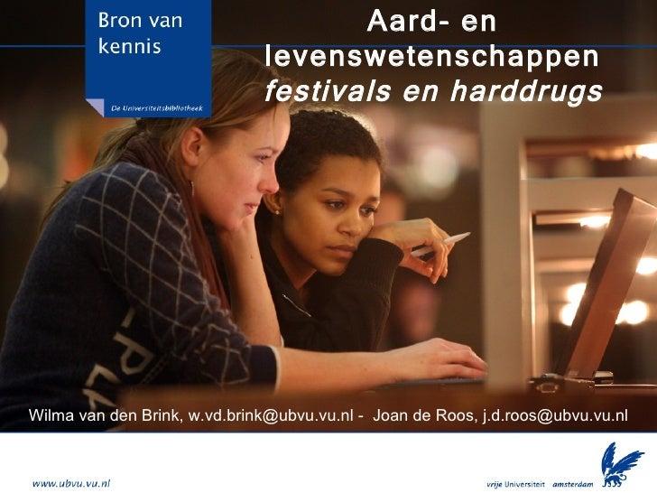 Aard- en levenswetenschappen festivals en harddrugs Wilma van den Brink, w.vd.brink@ubvu.vu.nl -  Joan de Roos, j.d.roos@u...