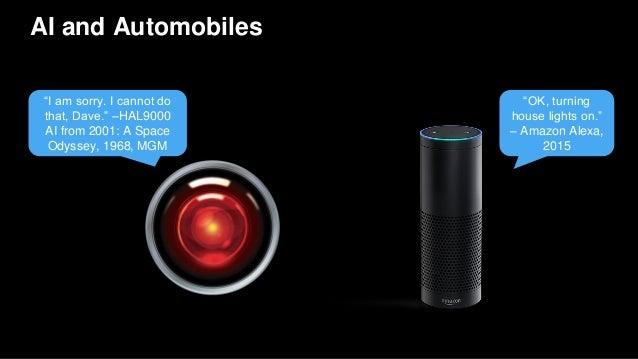 "AI and Automobiles ""OK, turning house lights on."" – Amazon Alexa, 2015 ""I am sorry. I cannot do that, Dave."" –HAL9000 AI f..."