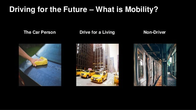 Driving for the Future – What is Mobility? The Car Person Drive for a Living Non-Driver