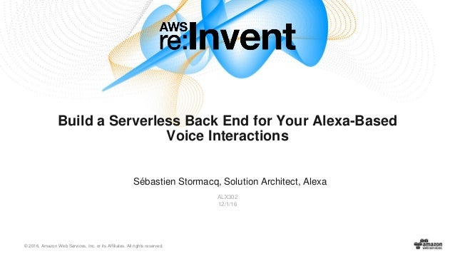 © 2016, Amazon Web Services, Inc. or its Affiliates. All rights reserved. Sébastien Stormacq, Solution Architect, Alexa AL...