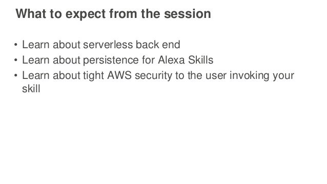 AWS re:Invent 2016: Build a Serverless Back End for Your Alexa-Based Voice Interactions(ALX302) Slide 2