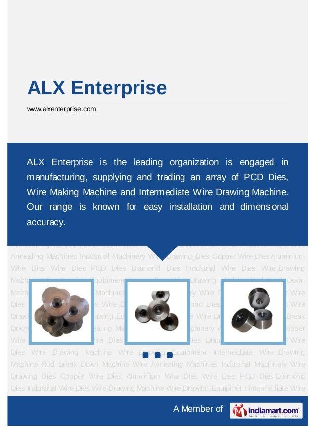 ALX Enterprise       www.alxenterprise.comWire Drawing Dies Copper Wire Dies Aluminium Wire Dies Wire Dies PCD Dies Diamon...