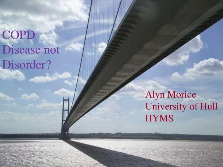 COPD<br />Disease not<br />Disorder?<br />Alyn Morice<br />University of Hull<br />HYMS<br />