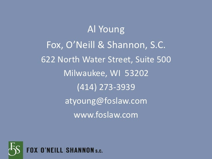 <ul><li>Al Young </li></ul><ul><li>Fox, O'Neill & Shannon, S.C. </li></ul><ul><li>622 North Water Street, Suite 500 </li><...