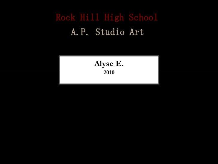 Rock Hill High School   A.P. Studio Art       Alyse E.         2010