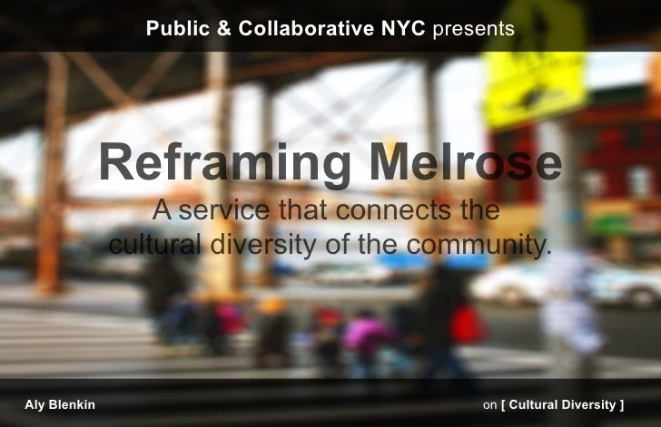 Public & Collaborative NYC presents              Reframing Melrose                  A service that connects the           ...