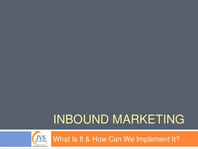 INBOUND MARKETING  What Is It & How Can We Implement It?