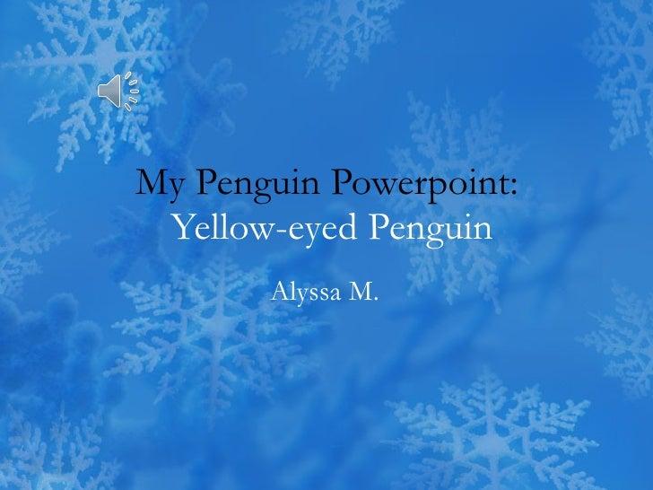 My Penguin Powerpoint:  Yellow-eyed Penguin Alyssa M.