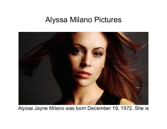 Alyssa Milano PicturesAlyssa Jayne Milano was born December 19, 1972. She is
