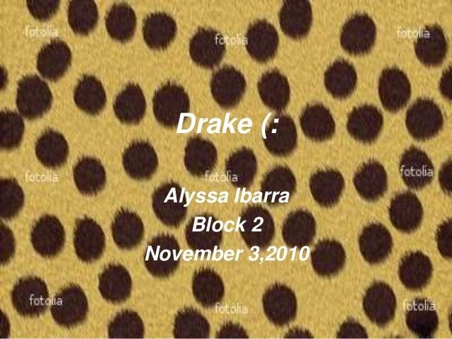 Drake (: Alyssa Ibarra Block 2 November 3,2010