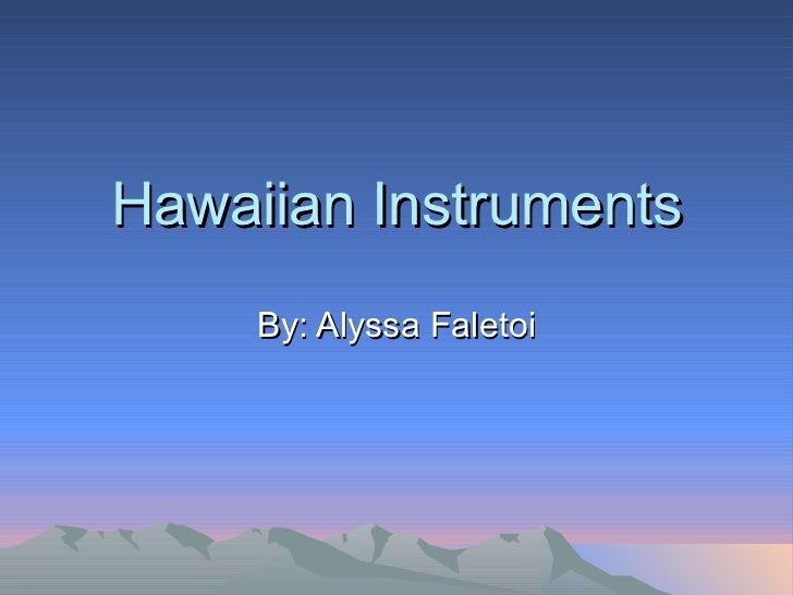 Hawaiian Instruments By: Alyssa Faletoi