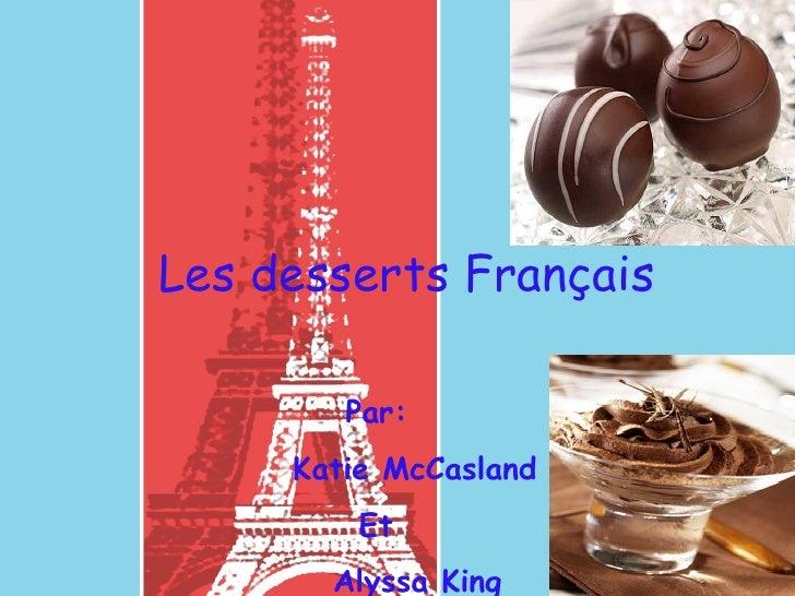 Les desserts Français Par:   Katie McCasland   Et   Alyssa King