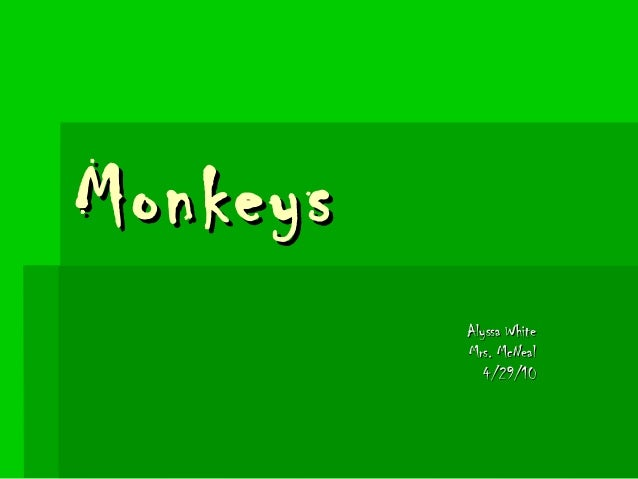MonkeysMonkeys Alyssa WhiteAlyssa White Mrs. McNealMrs. McNeal 4/29/104/29/10
