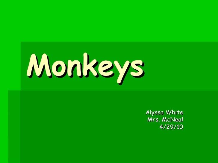Monkeys Alyssa White Mrs. McNeal 4/29/10