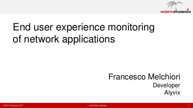 1… more than software© Würth Phoenix 2017 Francesco Melchiori Developer Alyvix End user experience monitoring of network a...