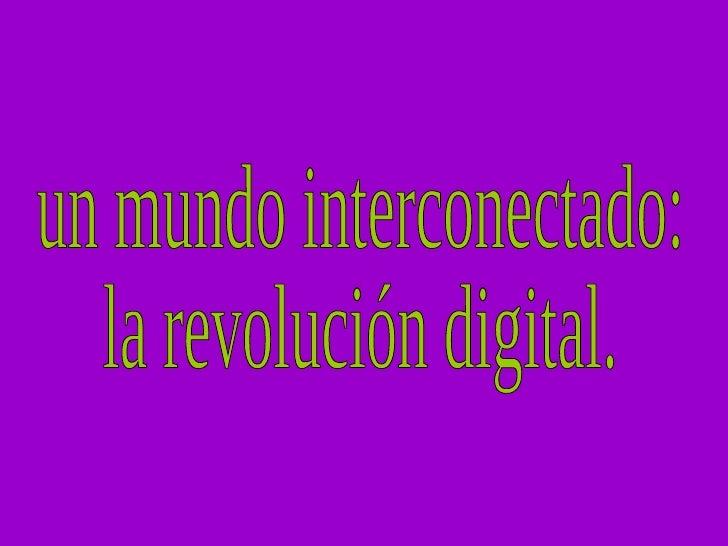 un mundo interconectado: la revolución digital.