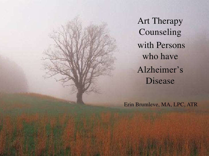Art Therapy     Counseling     with Persons      who have     Alzheimer's       Disease  Erin Brumleve, MA, LPC, ATR