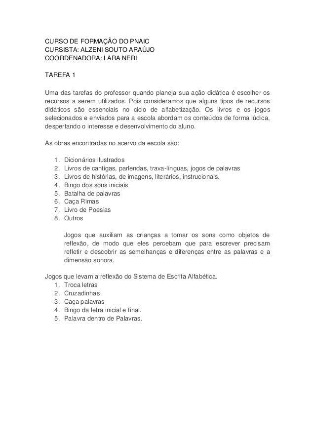CURSO DE FORMAÇÃO DO PNAIC CURSISTA: ALZENI SOUTO ARAÚJO COORDENADORA: LARA NERI TAREFA 1 Uma das tarefas do professor qua...