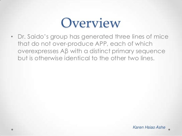 Overview • Dr. Saido's group has generated three lines of mice that do not over-produce APP, each of which overexpresses A...