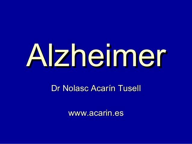 Dr Nolasc Acarín TusellDr Nolasc Acarín Tusell www.acarin.eswww.acarin.es AlzheimerAlzheimer