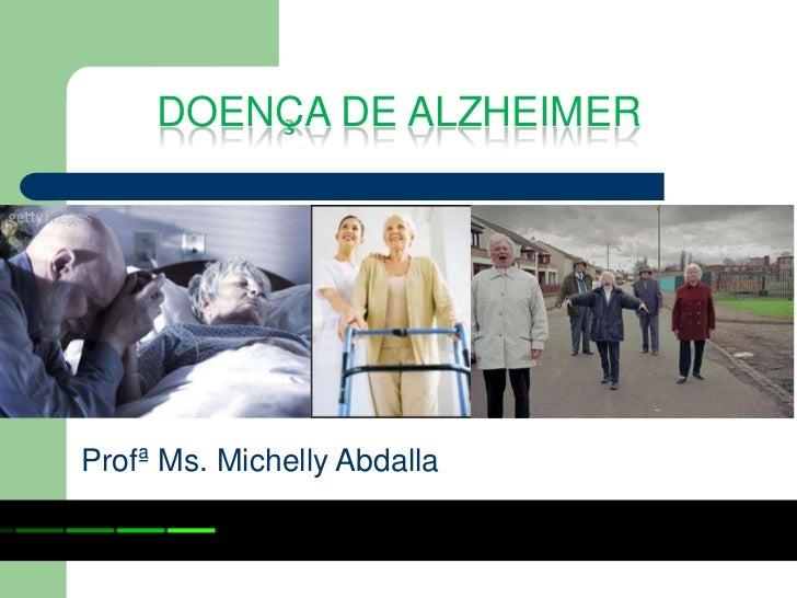 DOENÇA DE ALZHEIMERProfª Ms. Michelly Abdalla