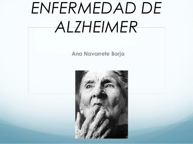ENFERMEDAD DE ALZHEIMER Ana Navarrete Borja