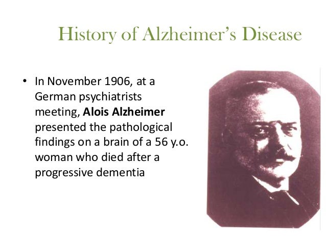 the history of alzheimers disease and its theories Scientific american is the evidence for person-to-person transmission of alzheimer's does not suffice to prove that the alzheimer's disease process can.
